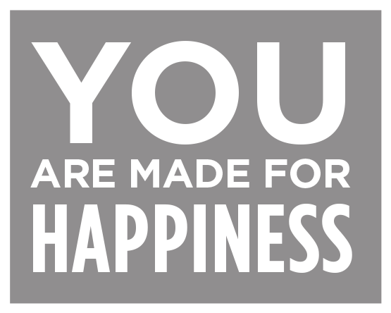 You Are Made For Happiness